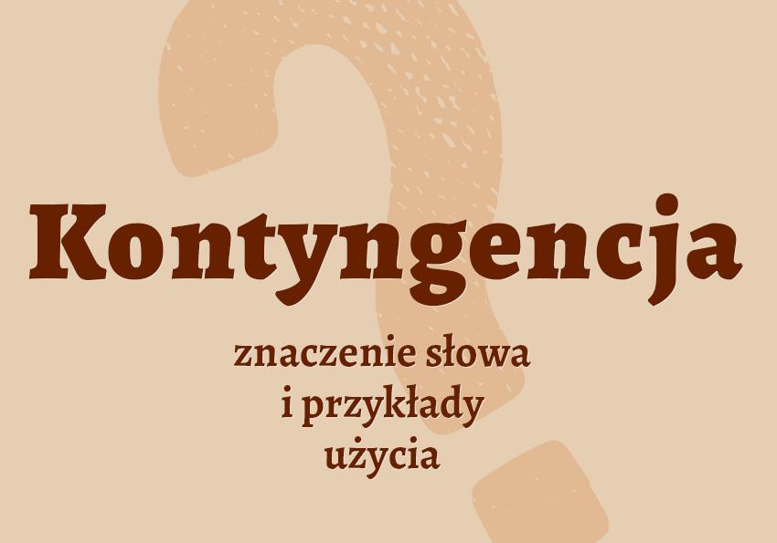 kontyngencja co to jest co to znaczy czym jest hasło krzyżówka inaczej kontyngencji synonim słownik Polszczyzna.pl