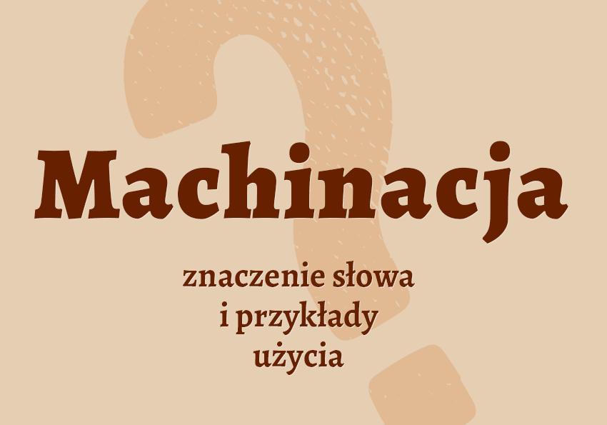 machinacja co to jest co to znaczy definicja znaczenie czym jest hasło do krzyżówki krzyżówka inaczej machinacje synonim słownik Polszczyzna.pl