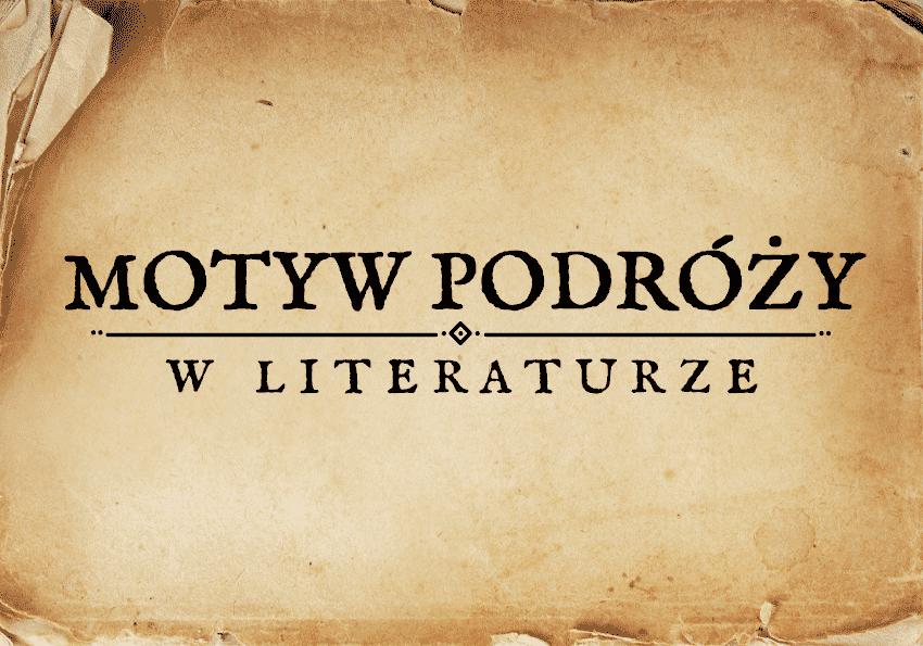motyw podróży w literaturze podróż w literaturze obraz podróży podróżowanie motywy literackie motyw matura Polszczyzna.pl