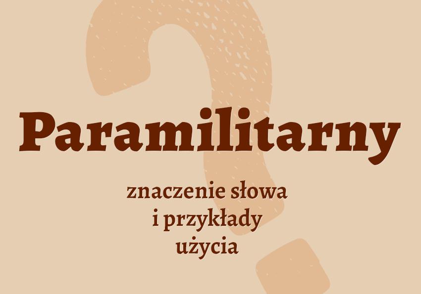 paramilitarny co to jest wyjaśnienie co to znaczy definicja znaczenie słowa czym jest hasło do krzyżówki wojsko w wojsku synonim słownik Polszczyzna.pl