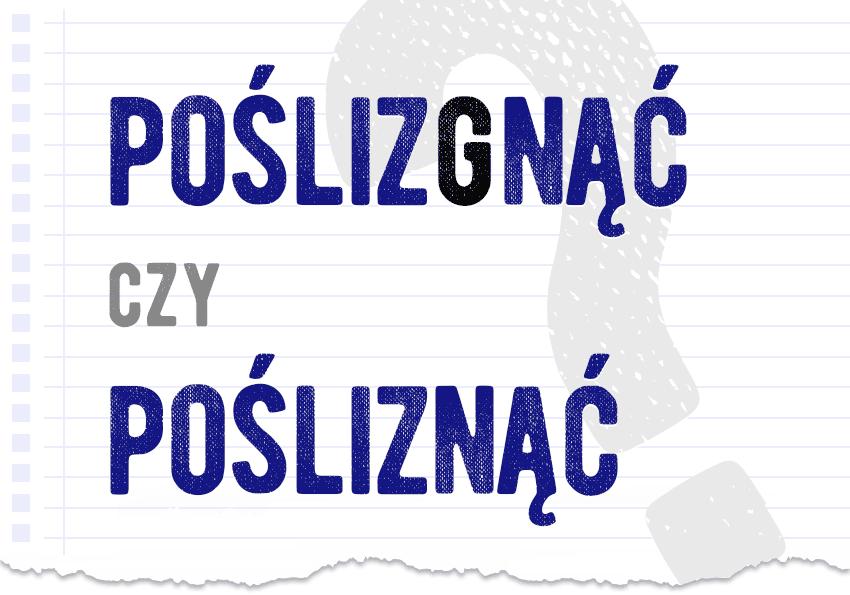 poślizgnąć czy pośliznąć poprawna forma właściwa która jest poślizg posliznac poslizgnac poslizg poradnia jezykowa poradnik odpowiedź pytanie Polszczyzna.pl
