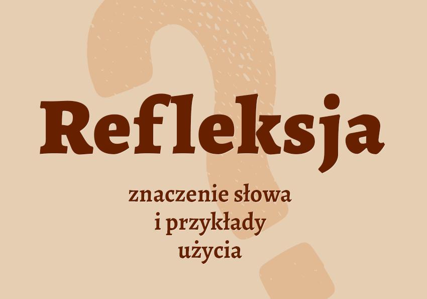 refleksja co to jest czym jest jaka jest znaczenie definicja hasło hasła krzyżówka pojęcie jak nazwać synonim odmiana wyrazy pokrewne przykłady użycia słownik Polszczyzna.pl