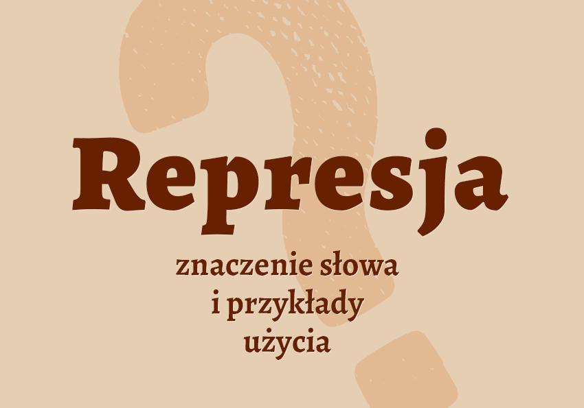 represja co to jest czym jest definicja znaczenie słowa czym jest hasło do krzyżówki inaczej represjonowany synonim wyrazy pokrewne kolokacje odmiana słownik Polszczyzna.pl