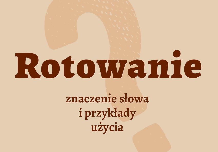 rotowanie co to jest czym jest definicja znaczenie słowa hasło do krzyżówki rotowanie w sporcie motoryzacji sport synonim inaczej słownik Polszczyzna.pl