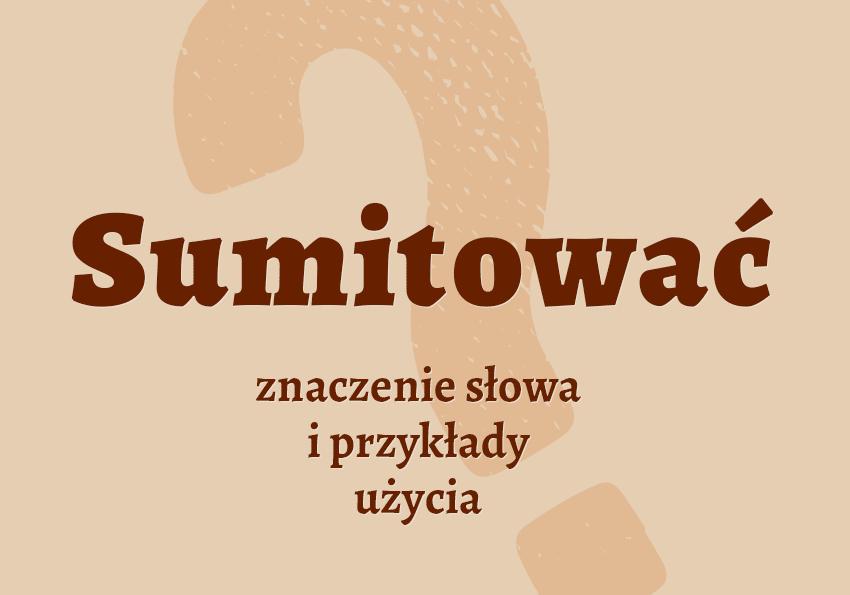 sumitować co to jest co to znaczy czyli co czym jest znaczenie słowa hasła wyrazu definicja hasło do krzyżówki inaczej słownik Polszczyzna.pl
