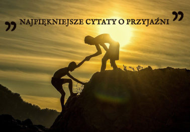 Cytaty o przyjaźni sentencje aforyzmy przysłowia najpiękniejsze piękne ładne najładniejsze fragmenty książek wiersze dla przyjaciela Dzień Przyjaciela cytat przyjaźń prawdziwa Polszczyzna.pl