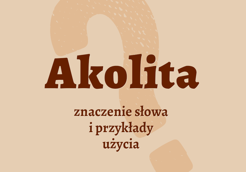 akolita kto to jest kim jest co to jest definicja znaczenie słowa hasło pojęcie do krzyżówki przykłady użycia kościół pytanie poradnik wyjaśnienie słownik Polszczyzna.pl