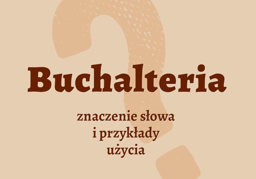 Buchalteria Co to jest czym jest znaczenie słowa jaki definicja słowa synonim słownictwo przykłady użycia wyrazy pokrewne hasło księgowość objaśnienie krzyżówka inaczej słownik Polszczyzna.pl