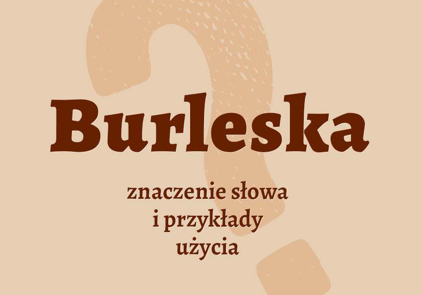 Burleska co to jest czym jest znaczenie słowa definicja słowa synonim słownictwo przykłady użycia wyrazy pokrewne hasło do krzyżówki teatr sztuka inaczej słownik Polszczyzna.pl