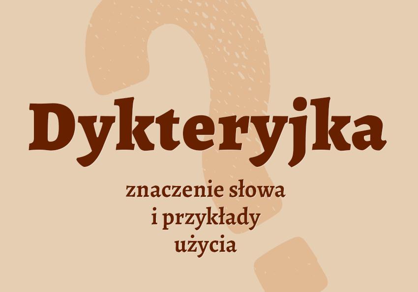 Dykteryjka co to jest czym jest znaczenie słowa definicja słowa synonim słownictwo przykłady użycia wyrazy pokrewne hasło do krzyżówki inaczej słownik Polszczyzna.pl