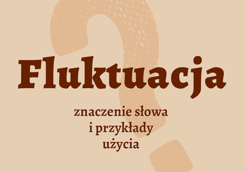 Fluktuacja co to jest czym jest znaczenie słowa definicja słowa synonim słownictwo fluktuacje czym są przykłady użycia wyrazy pokrewne hasło do krzyżówki synonimy inaczej zmiana słownik Polszczyzna.pl