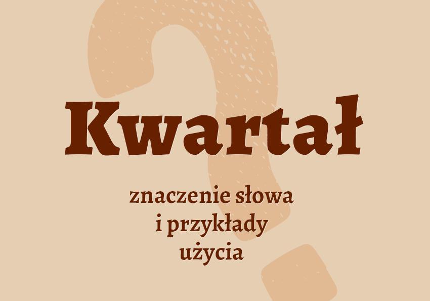 kwartał co to jest definicja znaczenie czym jest kwartał kwartalny synonim trymestr hasło pojęcie wyjaśnienie synonimy inaczej rok kalendarz ułamek krzyżówka słownik Polszczyzna.pl