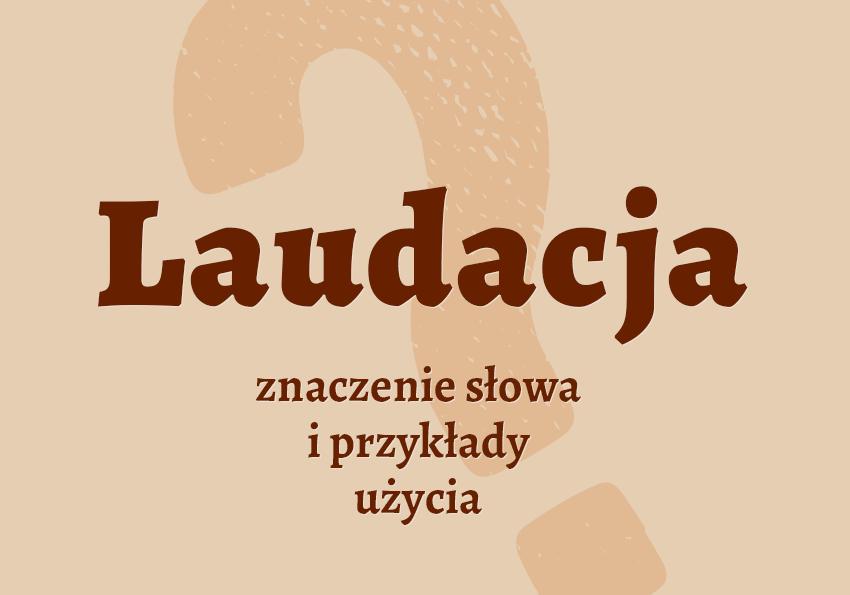 Laudacja co to jest czym jest znaczenie słowa definicja słowa synonim słownictwo przykłady użycia wyrazy pokrewne hasło do krzyżówki inaczej słownik Polszczyzna.pl