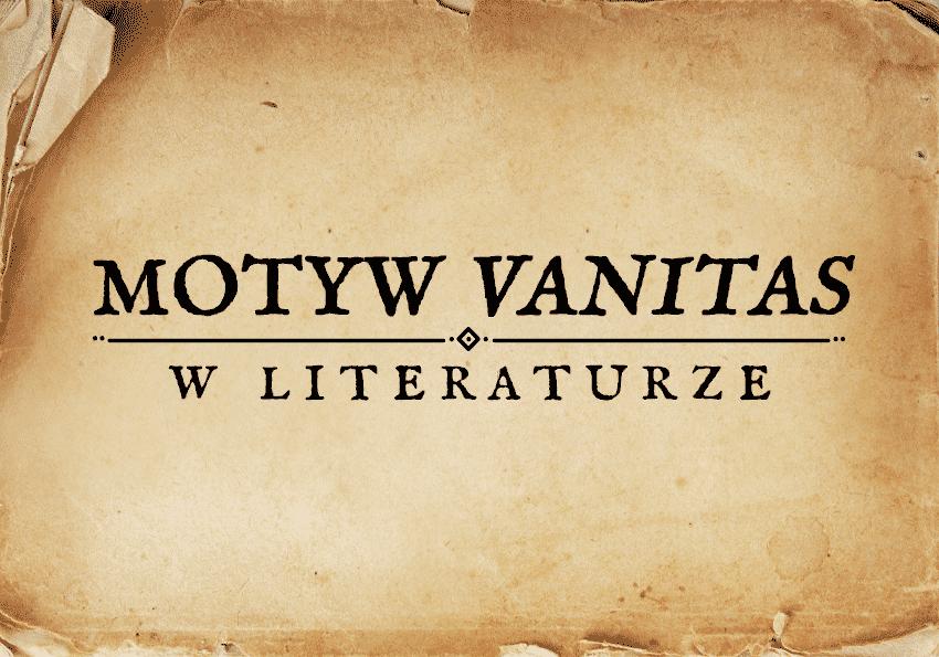 motyw vanitas definicja co to jest przemijania vanitas w literaturze obraz vanitas przemijanie motywy literackie motyw matura szkoła przykłady dzieł opisy ciekawostki Polszczyzna.pl