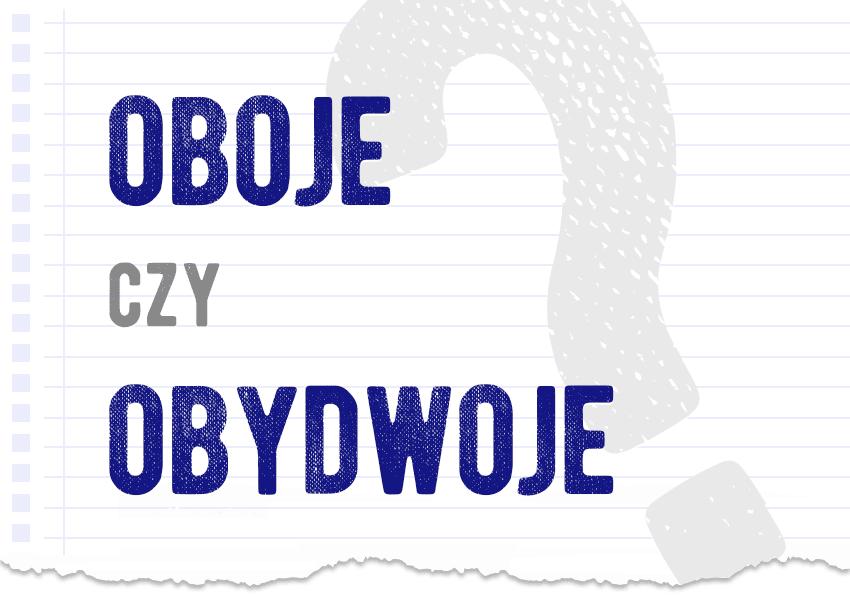 oboje czy obydwoje poprawna forma obaj obie obydwojga liczebniki odmiana jak się mówi jak się pisze pytanie objaśnienie wyjaśnienie odpowiedź poradnik poradnia językowa Polszczyzna.pl
