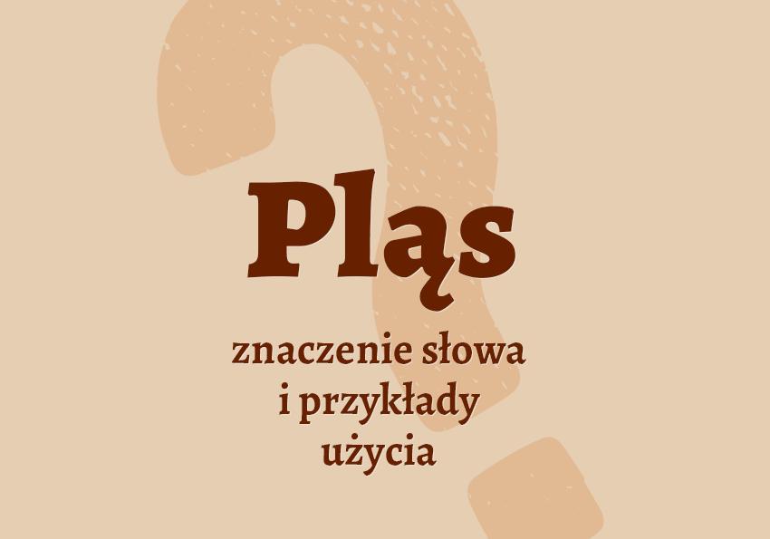 Pląs co to jest czym jest przykłady użycia definicja znaczenie słowa wyrażenie jaka jest objaśnienie taniec hasło do krzyżówki wyjaśnienie hasła pojęcia krzyżówka słownik Polszczyzna.pl