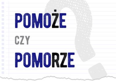 pomoże czy pomorze jak się pisze poprawna forma właściwa która jest jak pisać jak zapisać właściwy zapis pytanie wyjaśnienie odpowiedź hasło słownik poradnik Polszczyzna.pl