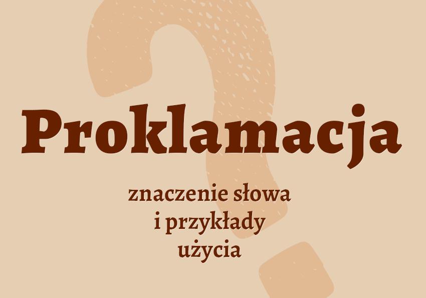 Proklamacja co to jest czym jest znaczenie słowa definicja słowa wielki synonim ogłoszenie słownictwo przykłady użycia wyrazy pokrewne hasło krzyżówka inaczej słownik Polszczyzna.pl