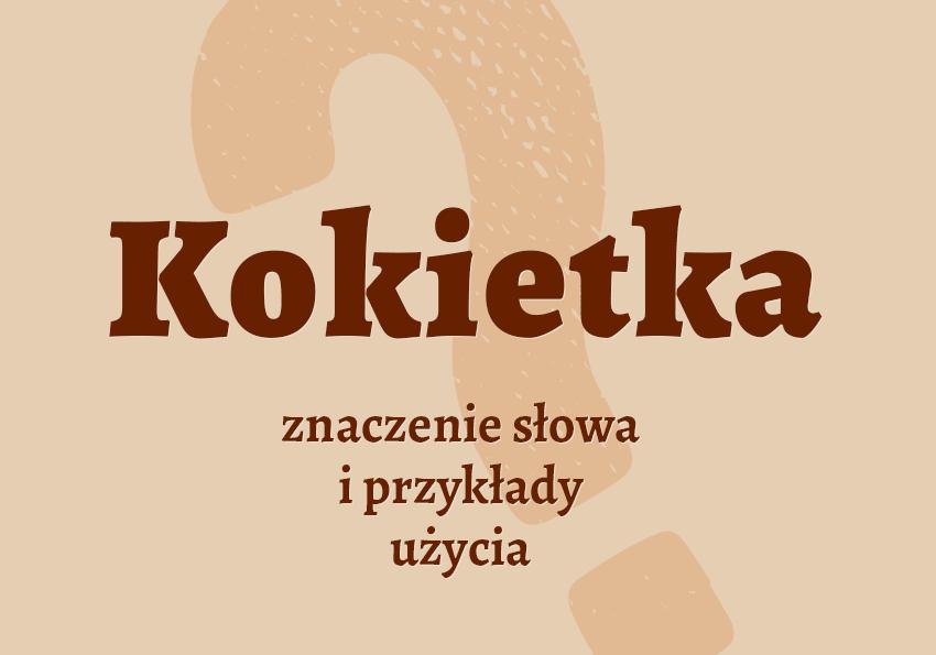 Kokietka kto to co to kim definicja znaczenie dziewczyna Polszczyzna.pl
