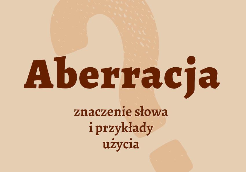 Aberracja co to jest? Definicja znaczenie odchylenie krzyżówka słownik Polszczyzna.pl