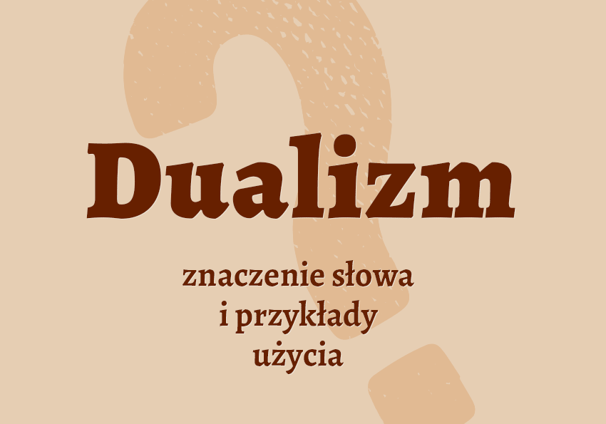 Dualizm co to jest? Definicja znaczenie synonim krzyżówka słownik Polszczyzna.pl