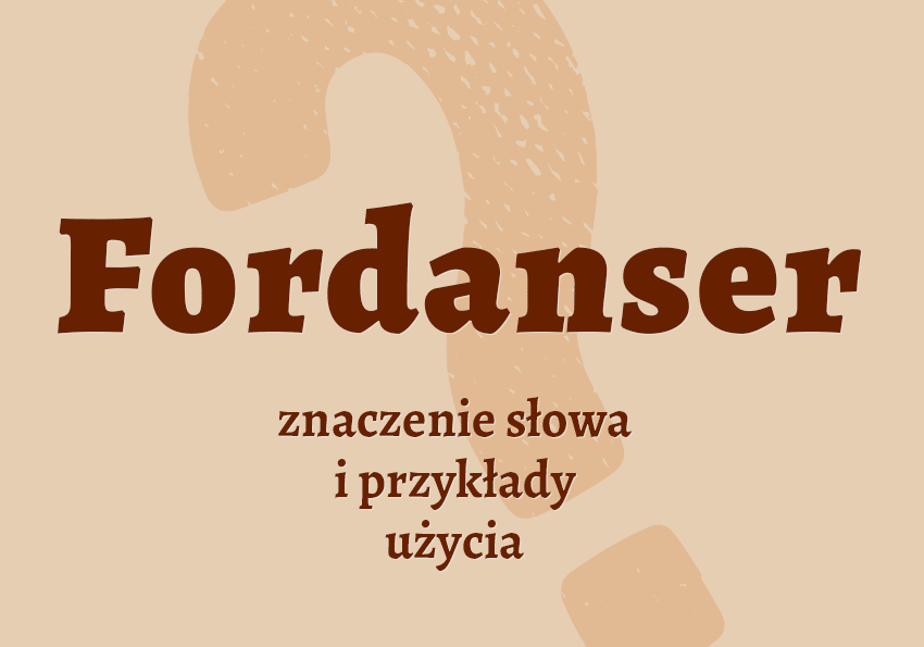 fordanser kto to jest fordanserka kim jest definicja słowa znaczenie pytanie odpowiedź wyjaśnienie hasło pojęcie termin taniec pląs krzyżówka wyraz co znaczy słownik Polszczyzna.pl