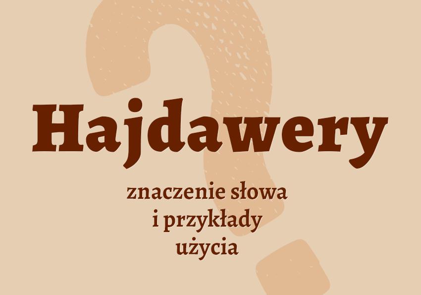 hajdawery co to jest definicja inaczej jakie spodnie krzyżówka słownik Polszczyzna.pl
