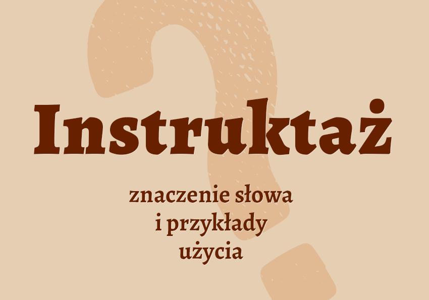 Instruktaż co to jest? Definicja znaczenie synonim krzyżówka słownik Polszczyzna.pl