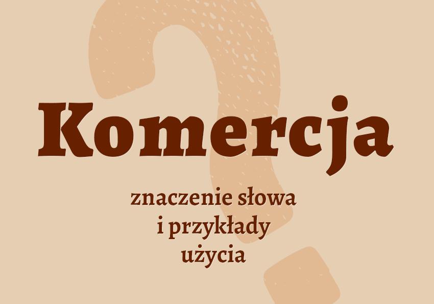 Komercja co to jest? Definicja znaczenie synonimy. Słownik Polszczyzna.pl