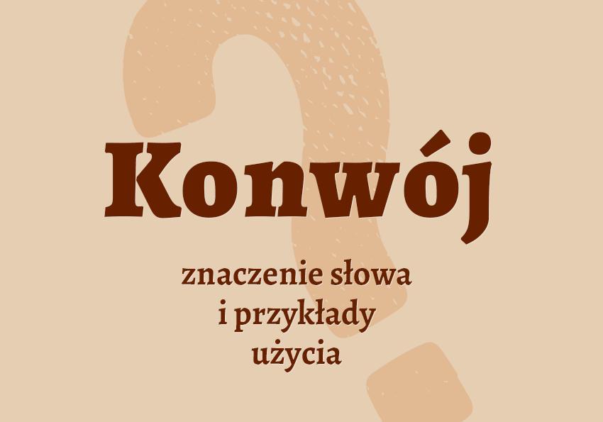 konwój co to jest definicja znaczenie słowa hasło termin pojęcie krzyżówka czym jest synonimy przykłady użycia czyli co statek eskorta słownik Polszczyzna.pl