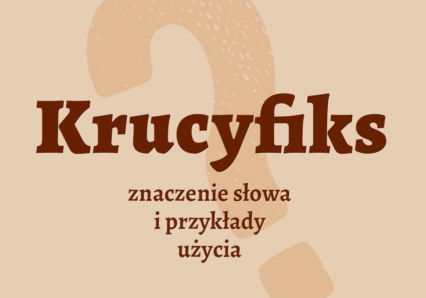 Krucyfiks co to jest? Definicja znaczenie krzyż krzyżówka słownik Polszczyzna.pl