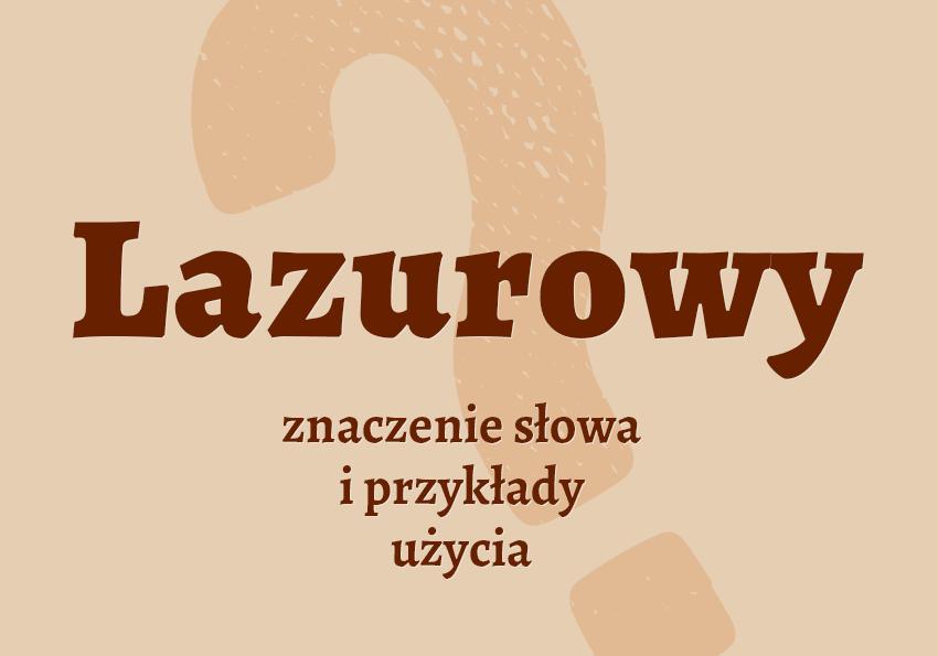 lazurowy co to jest czyli jaki to kolor barwa lazur definicja znaczenie słowa hasło termin pojęcie krzyżówka czym jest synonimy przykłady użycia słownik Polszczyzna.pl