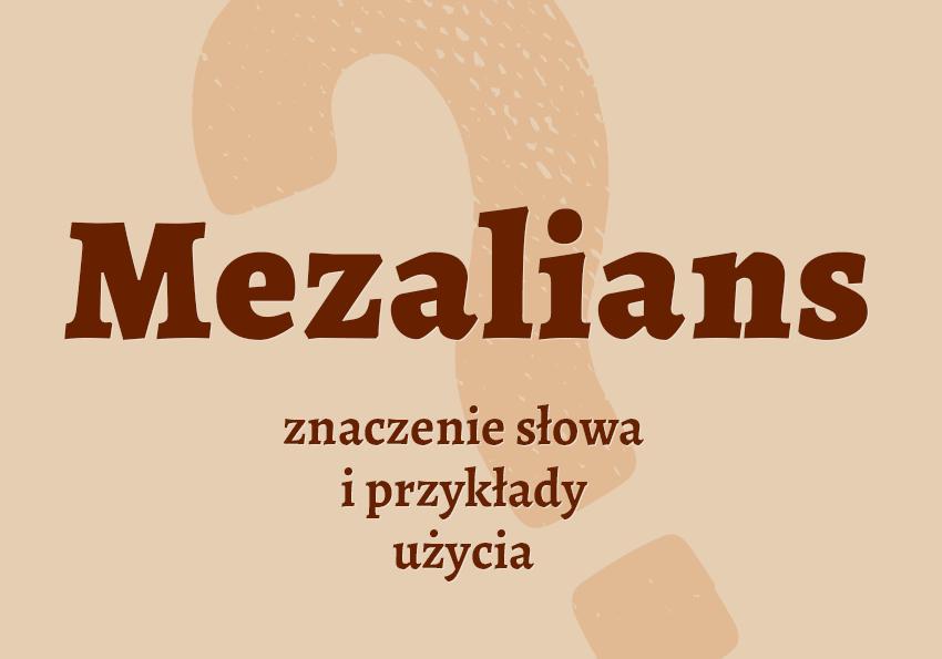 mezalians co to jest definicja znaczenie słowa hasło termin pojęcie krzyżówka czym jest synonimy przykłady użycia czyli co status Lalka słownik Polszczyzna.pl