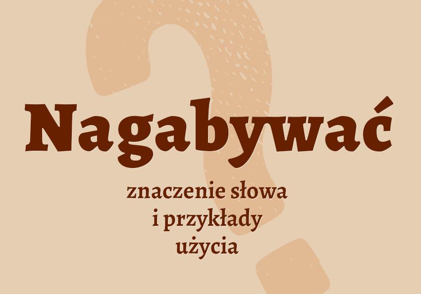 nagabywać co to znaczy definicja czyli znaczenie nagabywać czyli co nagabywanie termin słowo pojęcie krzyżówka wyraz synonim słownik Polszczyzna.pl