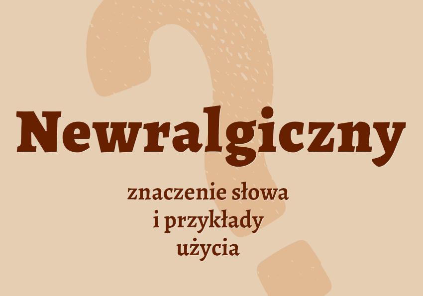 newralgiczny czyli jaki? Co to znaczy synonim definicja słownik Polszczyzna.pl