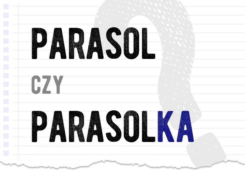parasol czy parasolka poprawna forma różnice podobieństwa poradnik Polszczyzna.pl