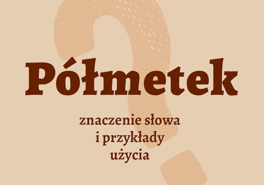Półmetek co to jest? znaczy definicja znaczenie pisownia słownik Polszczyzna.pl