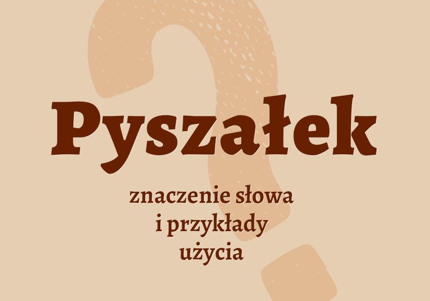 Pyszałek kto to co to funkcja definicja synonim słownik Polszczyzna.pl