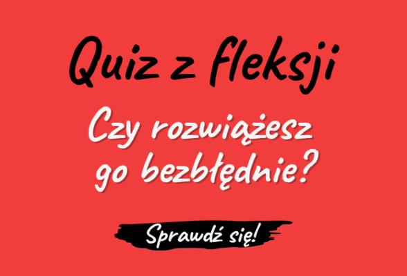 Quiz z fleksji. Dyktando. Odmiana fleksja test sprawdzian fleksyjny Polszczyzna.pl