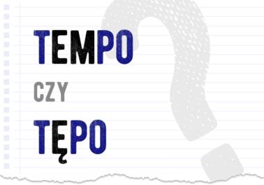 tempo czy tępo jak się pisze poprawna forma jak zapisać tempo ale tępo ktoś jest tempy czy tępy nóż jaki jest poradnik słownik odpowiedź problem poradnia Polszczyzna.pl