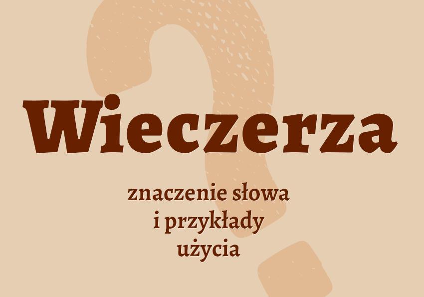 Wieczerza co to jest? Definicja znaczenie synonimy kolacja słownik Polszczyzna.pl