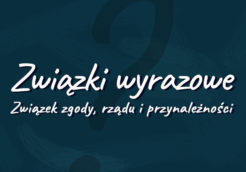 związki wyrazowe co to przykłady definicja zgody rządu przynależności Polszczyzna.pl