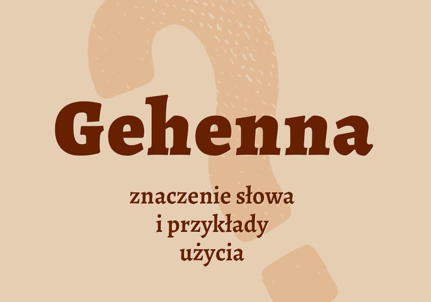 Gehenna co to jest? Definicja znaczenie synonimy słownik polskiego Polszczyzna.pl