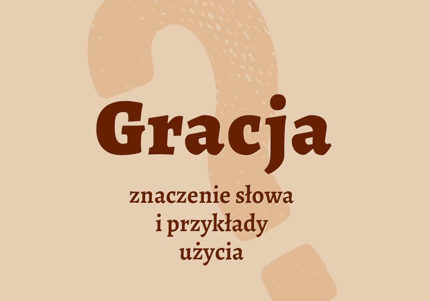 Gracja co to jest znaczenie definicja synonim inaczej słownik Polszczyzna.pl