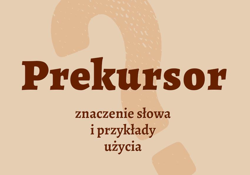 Prekursor kto to jest kim znaczenie co to definicja synonim inaczej słownik