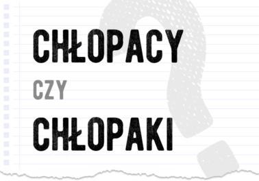 chłopacy czy chłopaki chłopcy jak się mówi pisze poradnia słownik Polszczyzna.pl