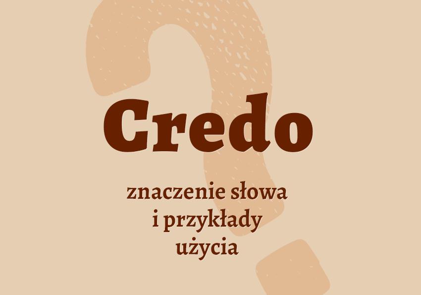 Credo kredo co to jest znaczy synonim definicja słownik Polszczyzna.pl