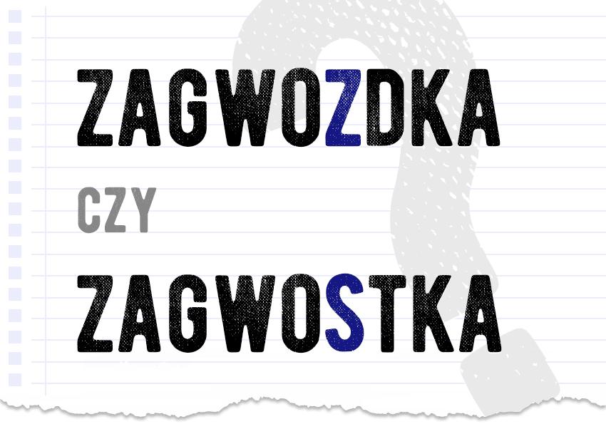 Zagwozdka czy zagwostka poprawna forma co znaczy poradnia językowa Polszczyzna.pl