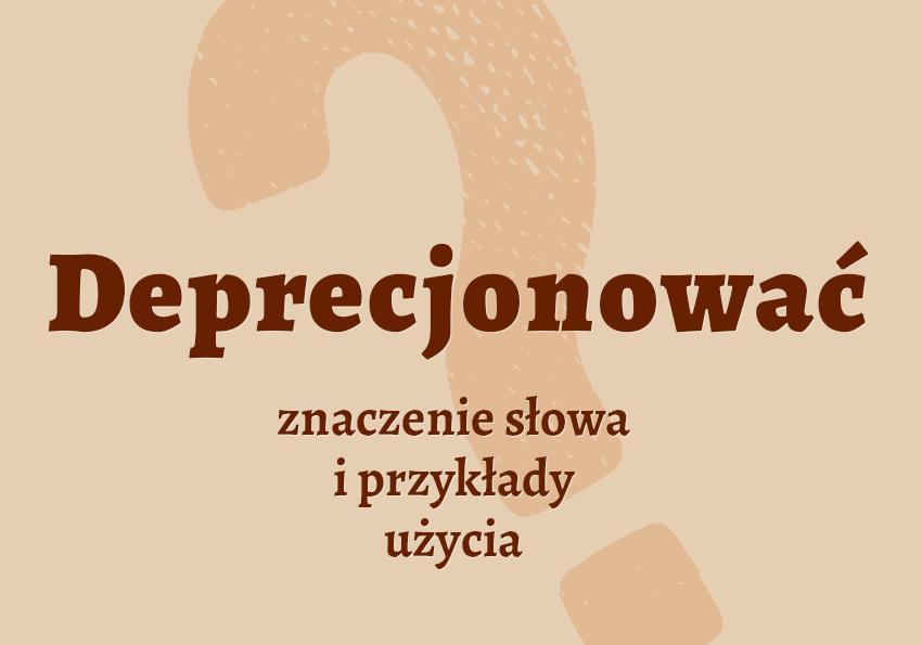 Deprecjonować co to znaczy synonim słowa definicja znaczenie słownik Polszczyzna.pl