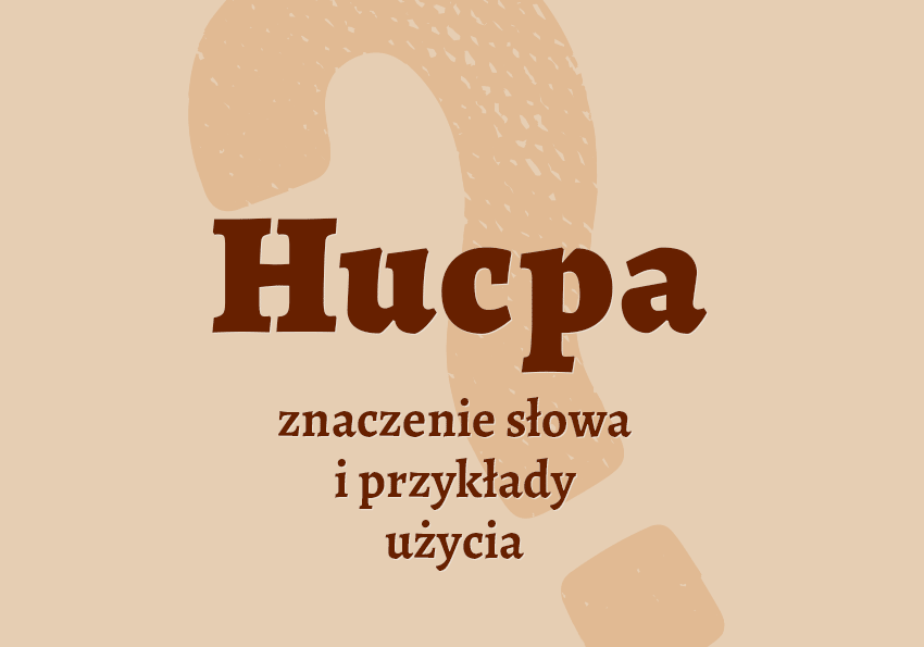 Hucpa co to jest? Hucpa inaczej synonim chucpa znaczenie pisownia słownik Polszczyzna.pl